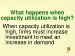 what happens when capacity utilization is high