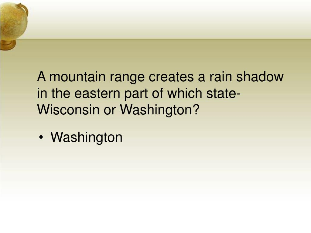 A mountain range creates a rain shadow in the eastern part of which state-Wisconsin or Washington?