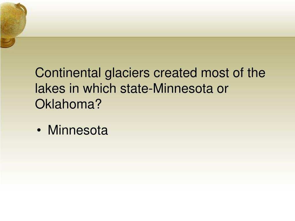 Continental glaciers created most of the lakes in which state-Minnesota or Oklahoma?
