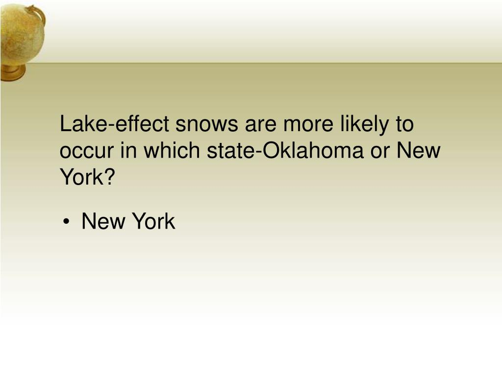 Lake-effect snows are more likely to occur in which state-Oklahoma or New York?