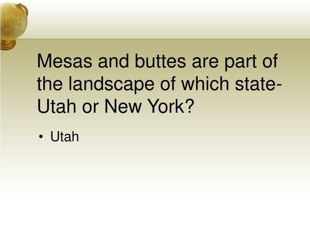 Mesas and buttes are part of the landscape of which state-Utah or New York?