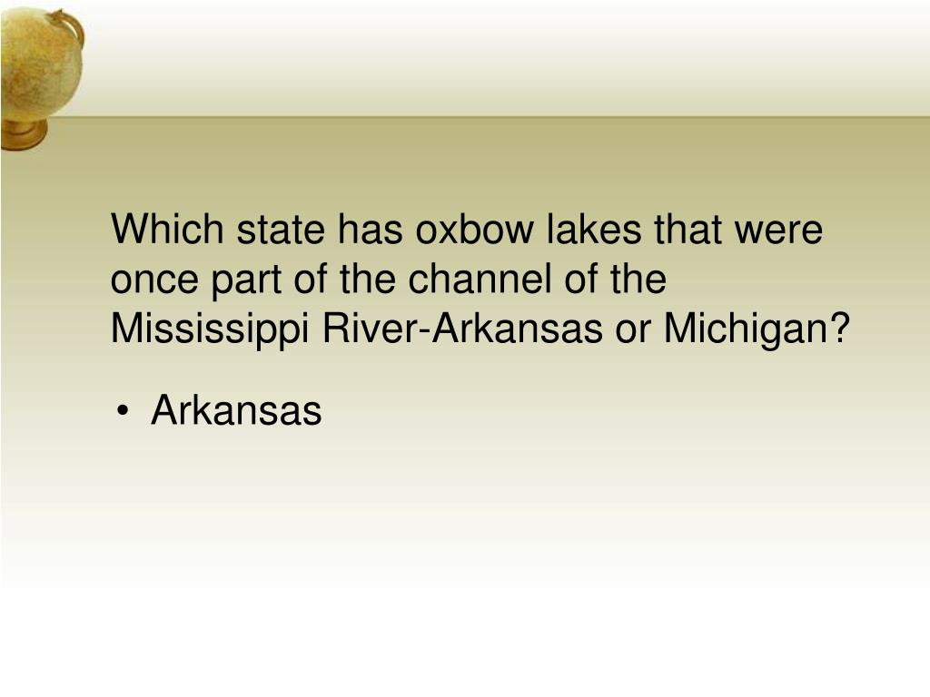Which state has oxbow lakes that were once part of the channel of the Mississippi River-Arkansas or Michigan?