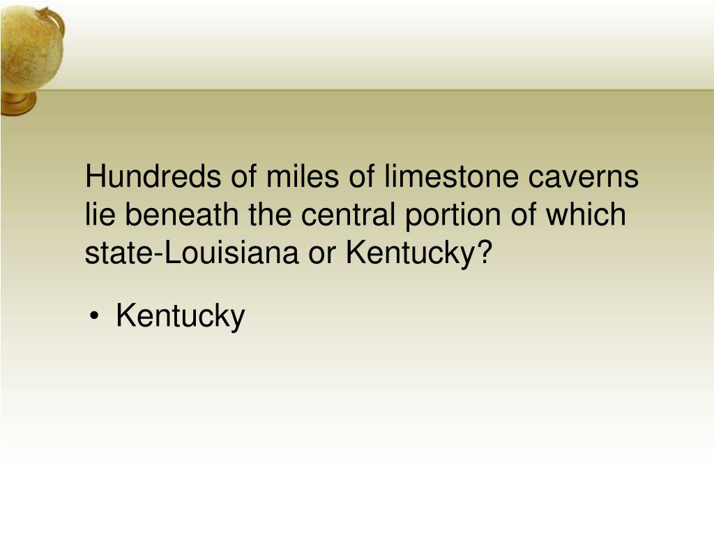 Hundreds of miles of limestone caverns lie beneath the central portion of which state-Louisiana or Kentucky?