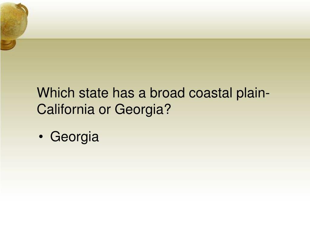 Which state has a broad coastal plain-California or Georgia?