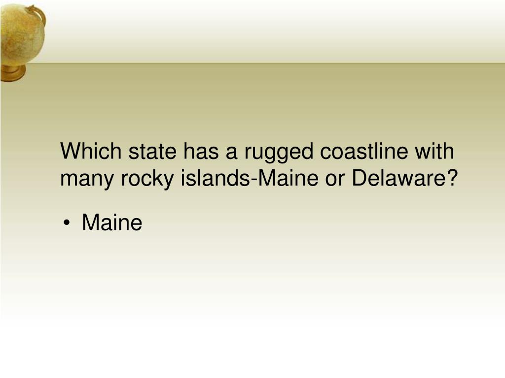 Which state has a rugged coastline with many rocky islands-Maine or Delaware?