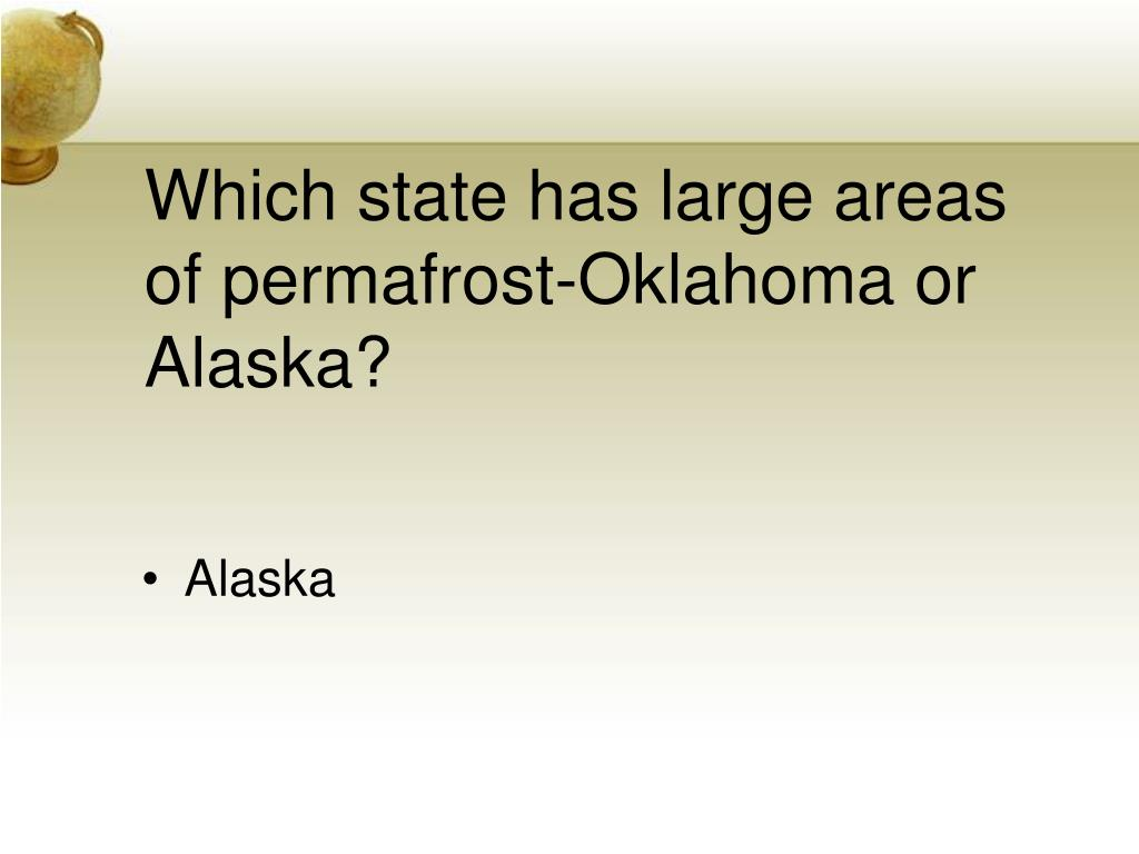 Which state has large areas of permafrost-Oklahoma or Alaska?