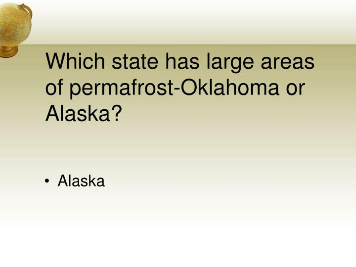 Which state has large areas of permafrost oklahoma or alaska