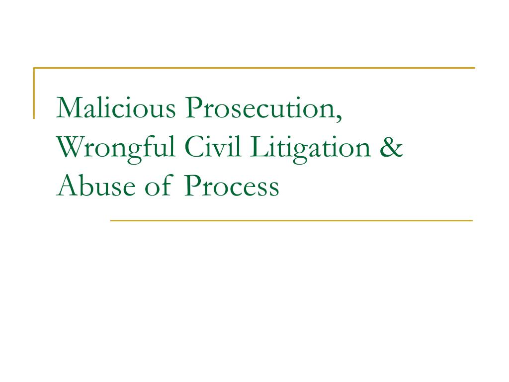malicious prosecution wrongful civil litigation abuse of process l.