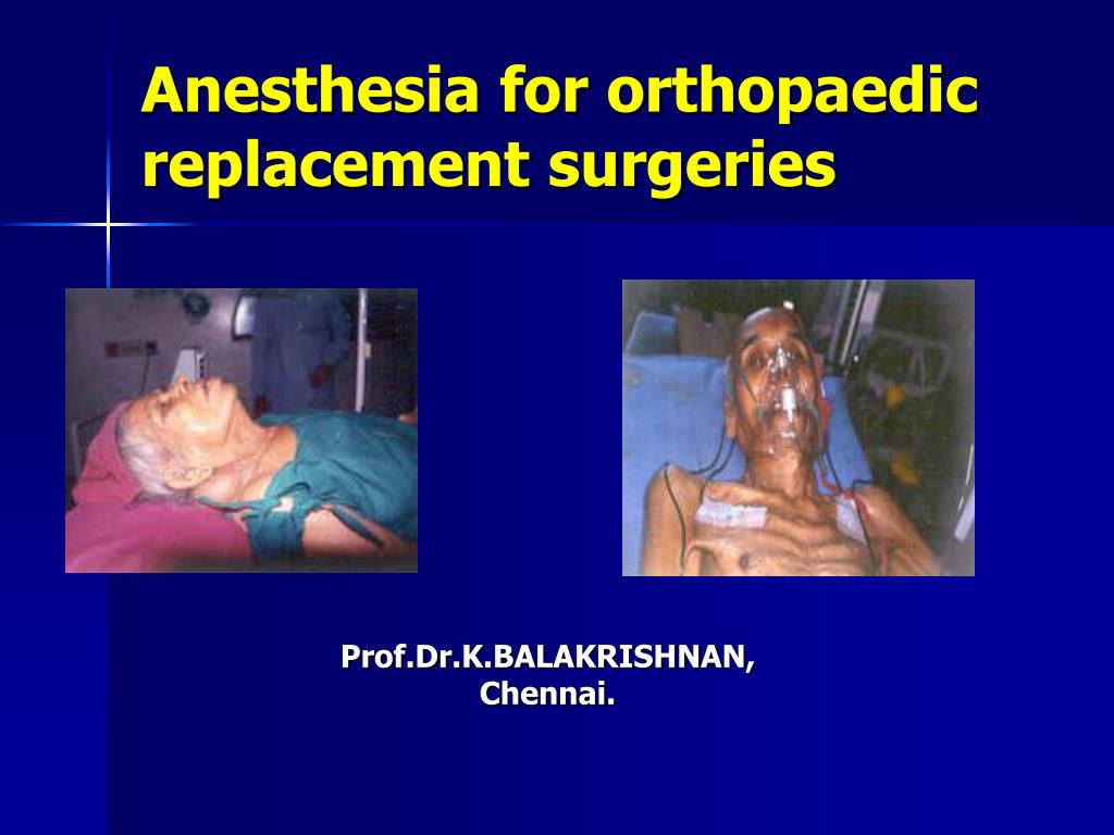 anesthesia for orthopaedic replacement surgeries l.