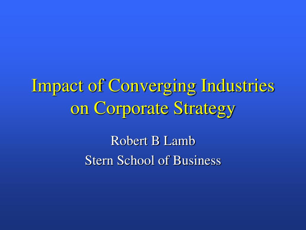 impact of converging industries on corporate strategy l.