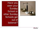 have you seen your sunday school or other sunday schools get out of balance