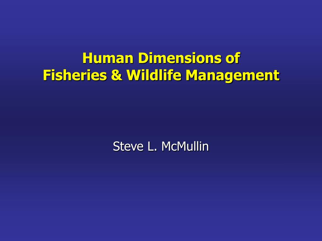 human dimensions of fisheries wildlife management l.