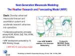 next generation mesoscale modeling the w eather r esearch and f orecasting model wrf