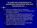 as useful and comprehensive as quantitative instructional ratios and benchmarks are
