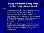 using delaware study data at the institutional level