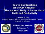 you ve got questions we ve got answers the national study of instructional costs and productivity