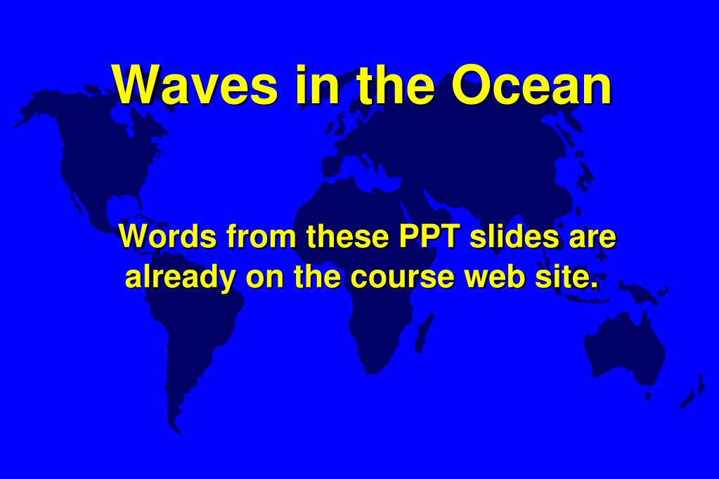 waves in the ocean words from these ppt slides are already on the course web site l.