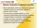 banks towards customer centric