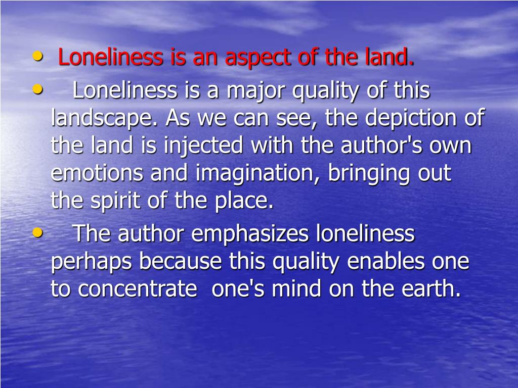 Loneliness is an aspect of the land.