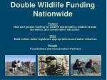 double wildlife funding nationwide