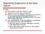reporting suspicions is the best option
