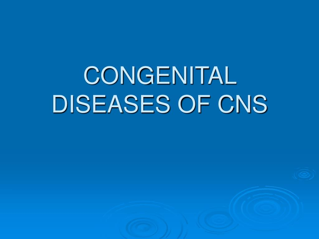 CONGENITAL DISEASES OF CNS
