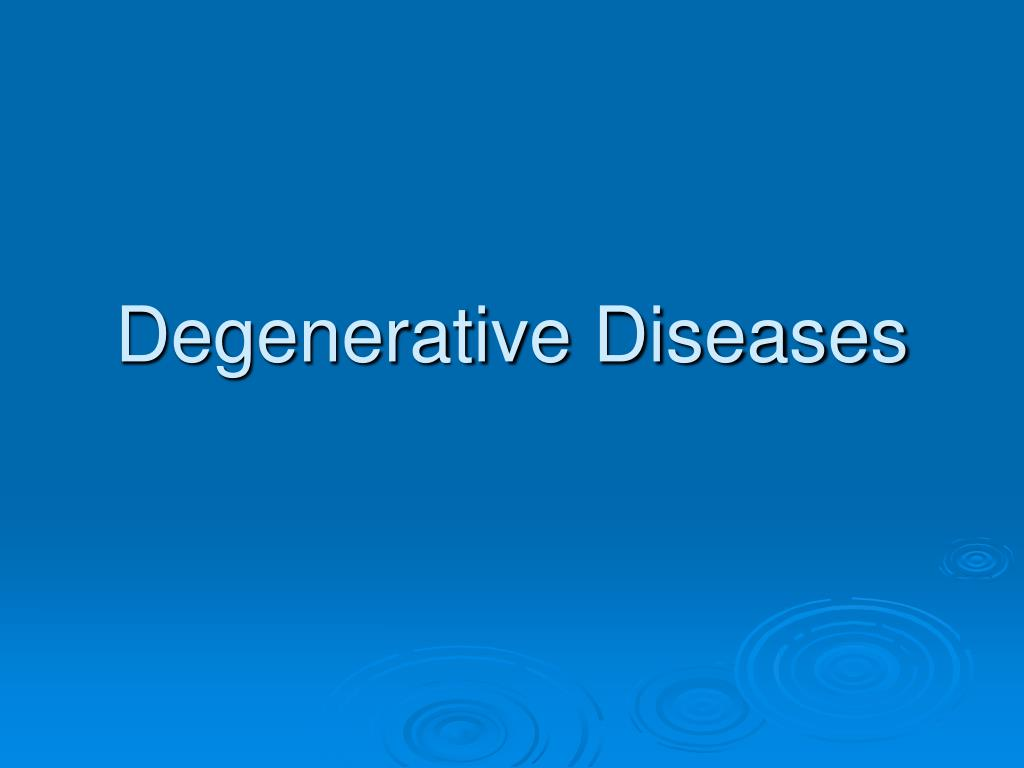 Degenerative Diseases