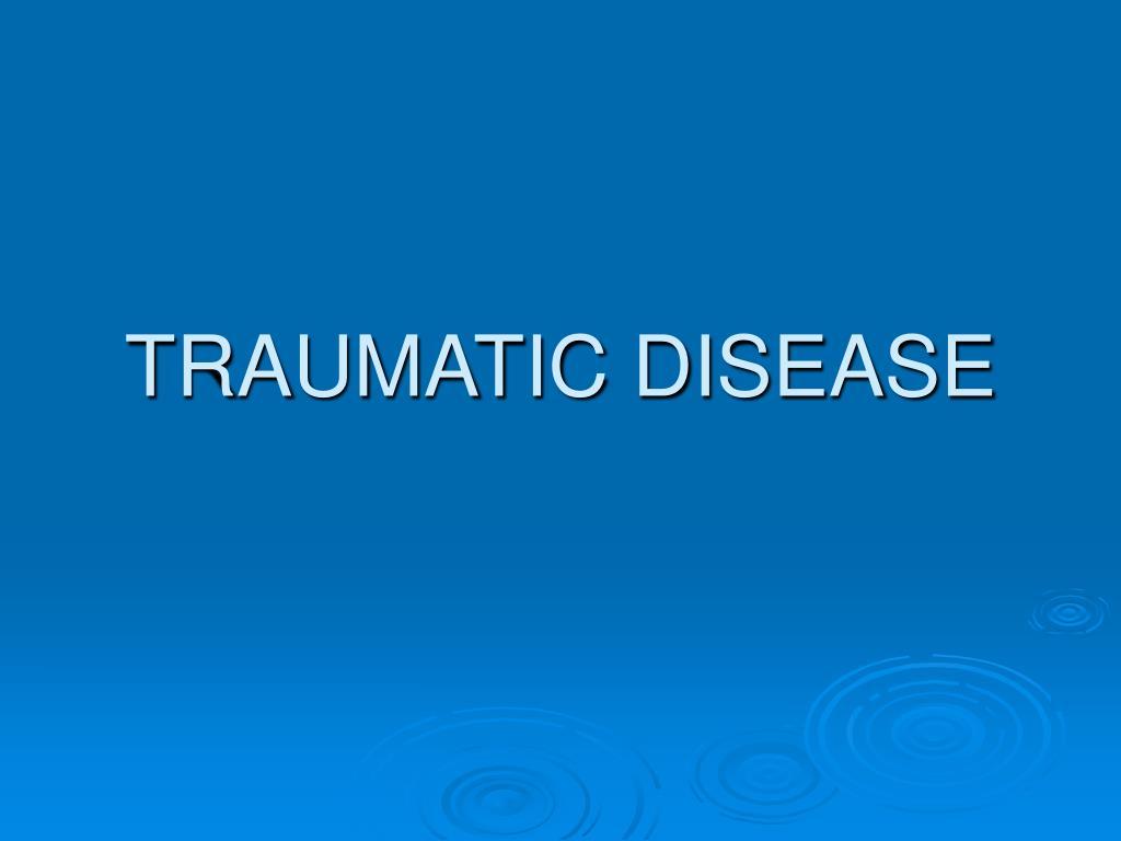 TRAUMATIC DISEASE