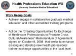 health professions education wg formerly graduate medical education