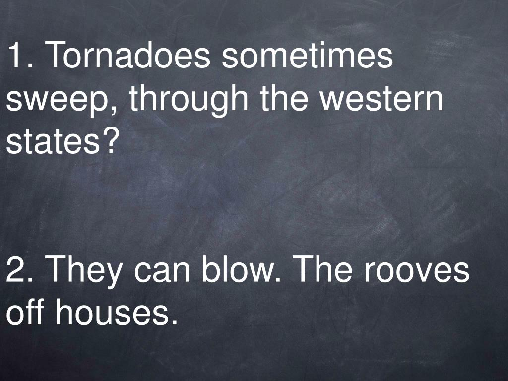 1 tornadoes sometimes sweep through the western states 2 they can blow the rooves off houses l.