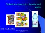 taillefine move into biscuits and water
