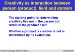 creativity as interaction between person product field and domain28