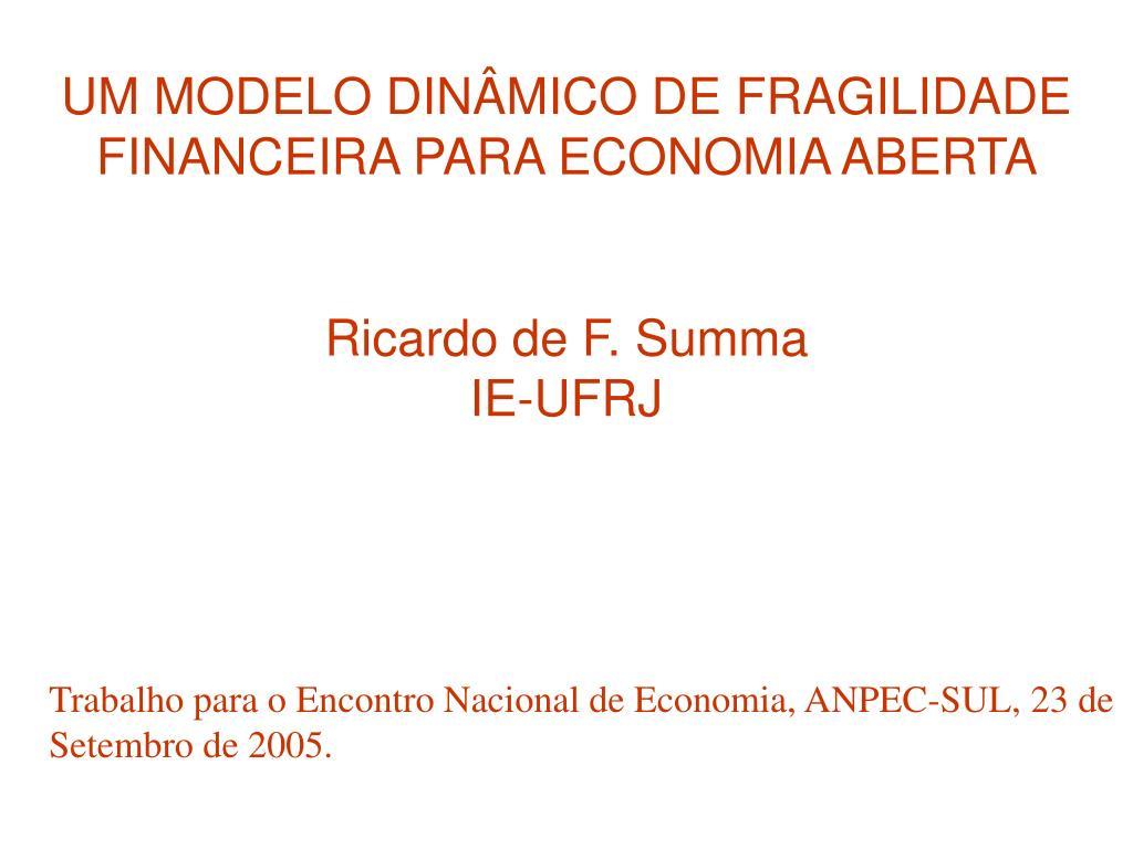 um modelo din mico de fragilidade financeira para economia aberta ricardo de f summa ie ufrj l.