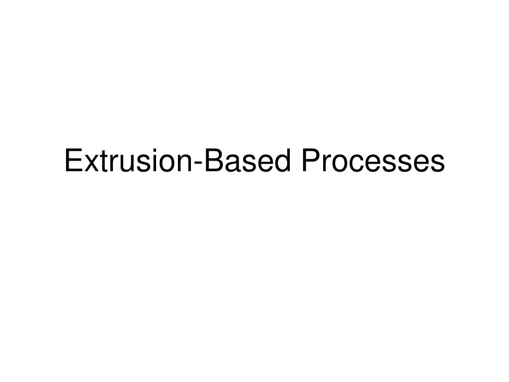 extrusion based processes l.