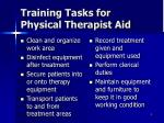 training tasks for physical therapist aid