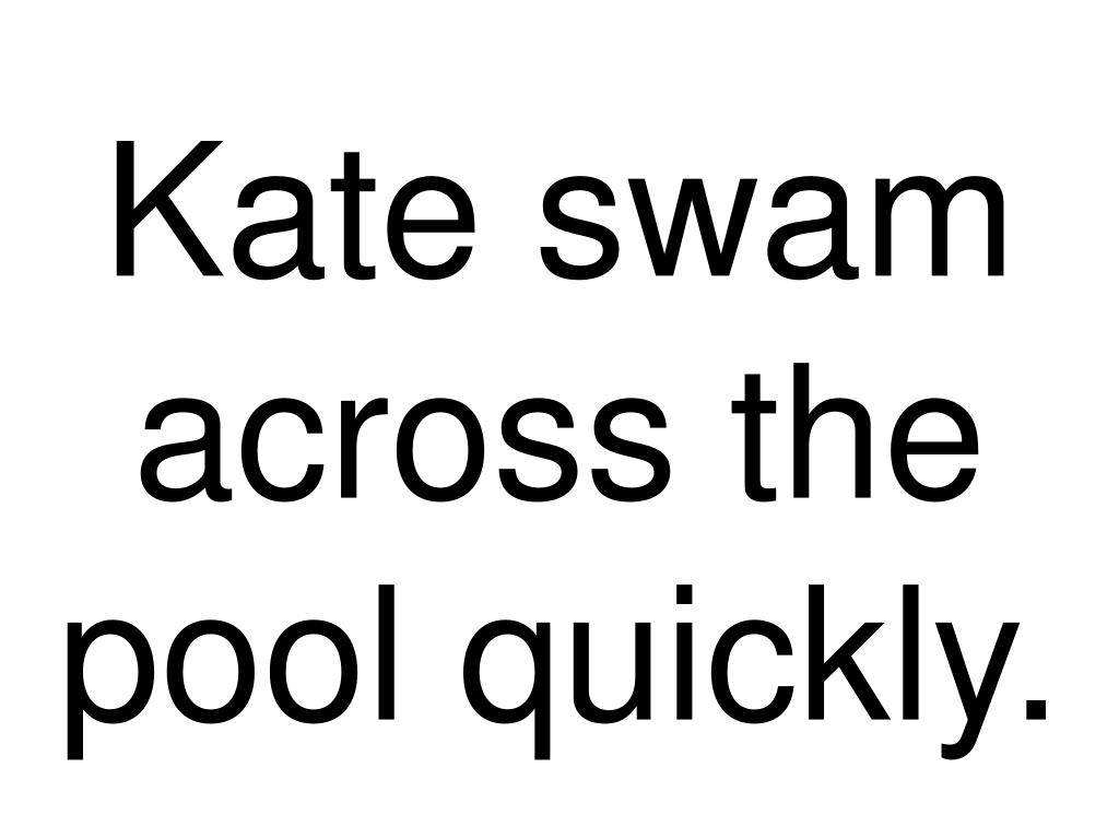 kate swam across the pool quickly l.