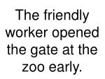 the friendly worker opened the gate at the zoo early
