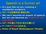 speech is a human art