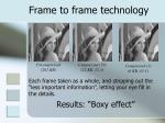 frame to frame technology
