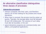 an alternative classification distinguishes three classes of processes