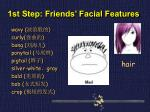 1st step friends facial features6