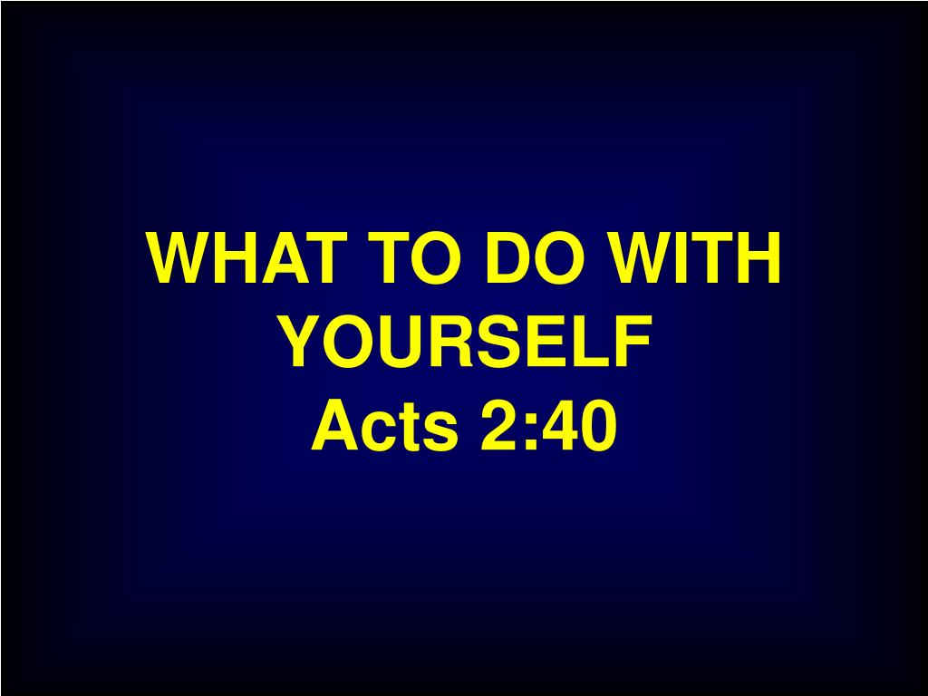 what to do with yourself acts 2 40 l.
