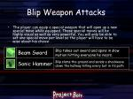 blip weapon attacks