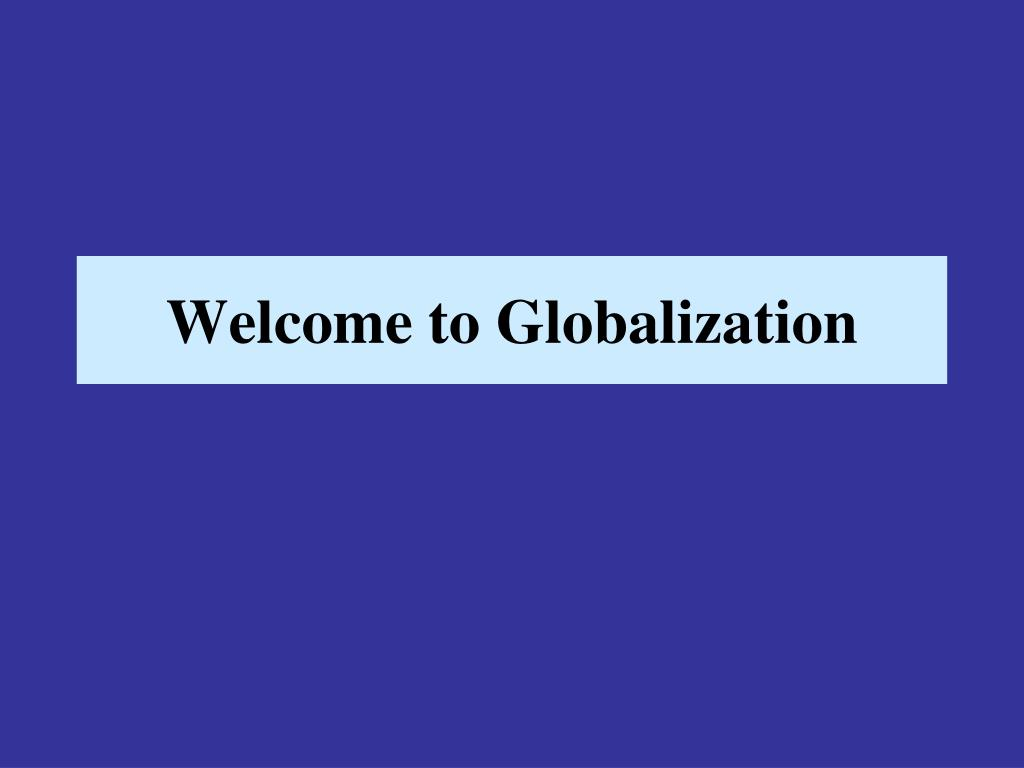 welcome to globalization l.