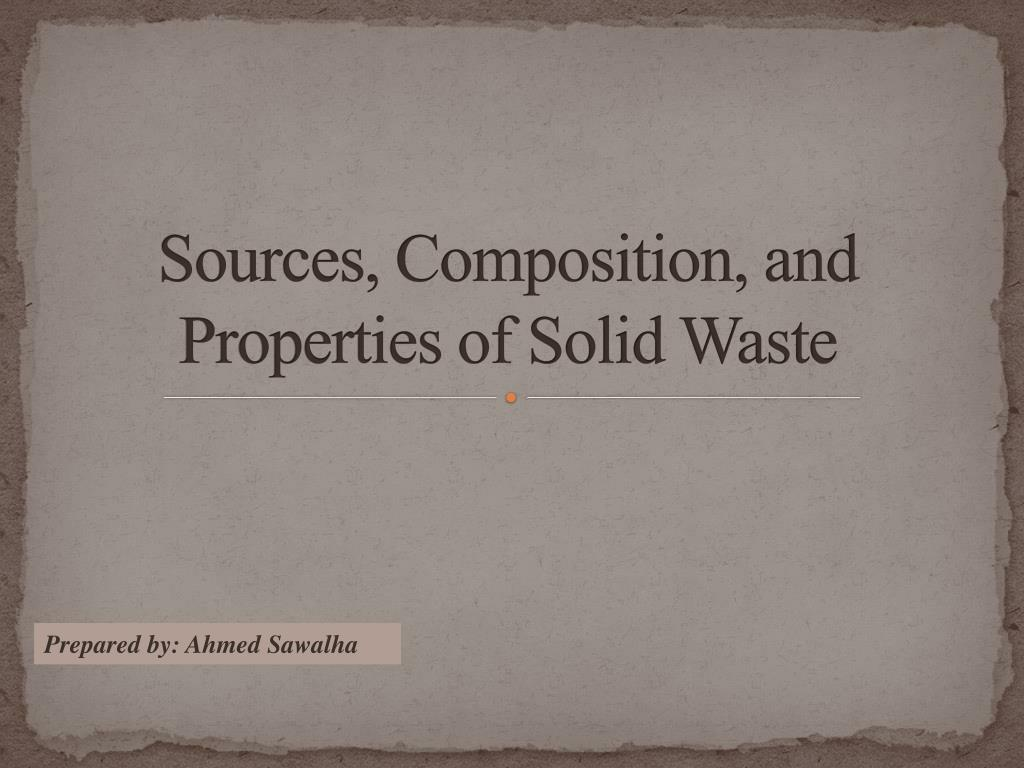 sources composition and properties of solid waste l.