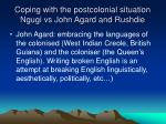 coping with the postcolonial situation ngugi vs john agard and rushdie5