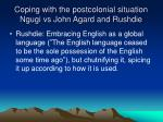 coping with the postcolonial situation ngugi vs john agard and rushdie6