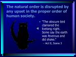 the natural order is disrupted by any upset in the proper order of human society8