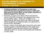inviting members of congress to performances events a guide to gift rules