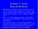 isolated v lesion banu sis ed kraus